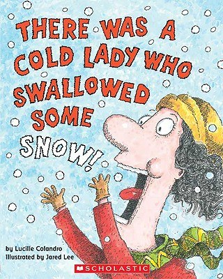 I Know a Cold Lady who Swallowed Some Snow